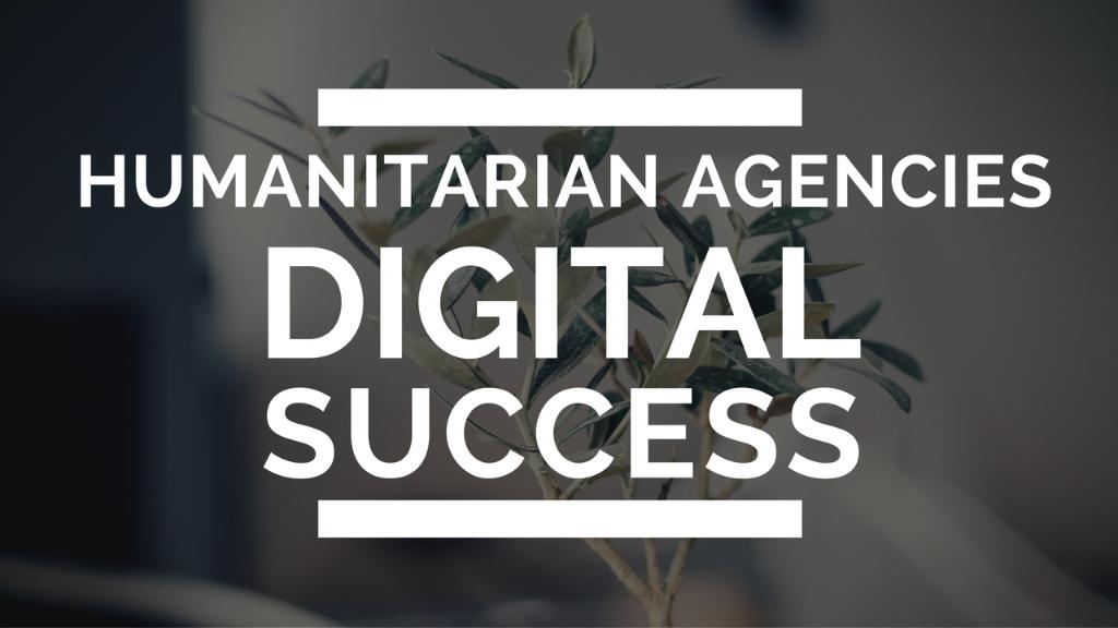 Humanitarian Agencies & Digital Success